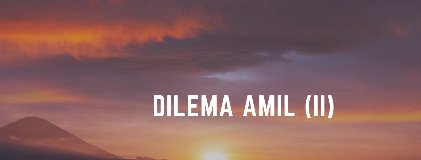 Dilema Amil (II)